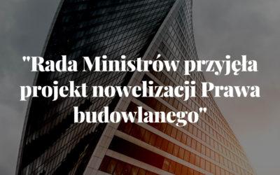 Rada Ministrów przyjęła projekt nowelizacji Prawa budowlanego